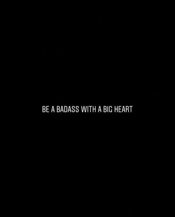 be a badass with a big heart