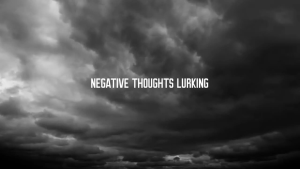 negative thoughts lurking