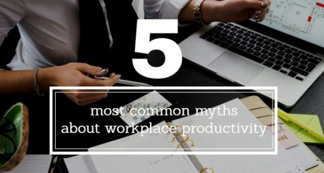 5 most common myths about workplace productivity