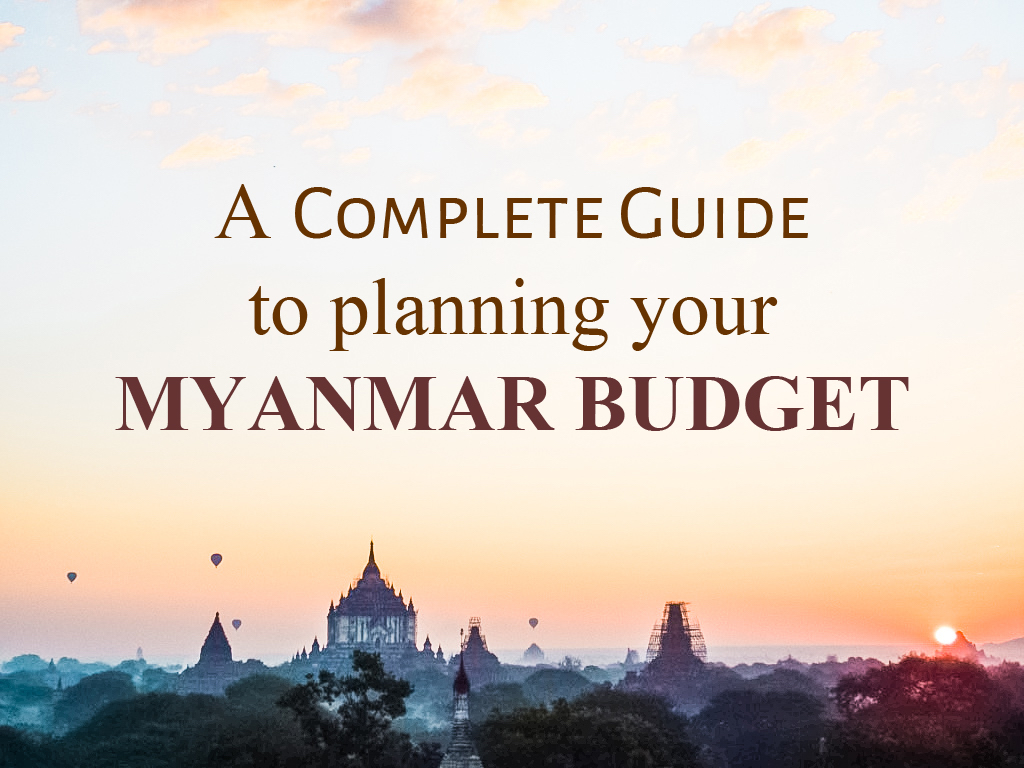A Complete Guide to Planning your Myanmar Budget