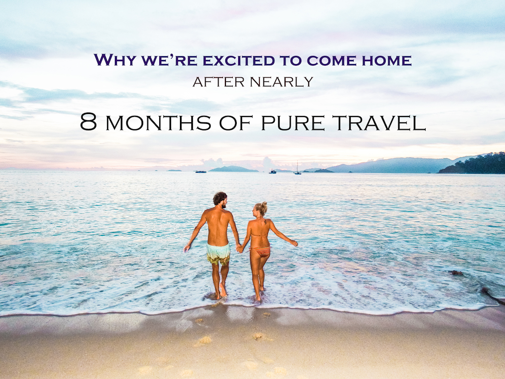 Why we're excited to come home after nearly 8 months of travel