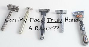 Can My Face Truly Handle A Razor??