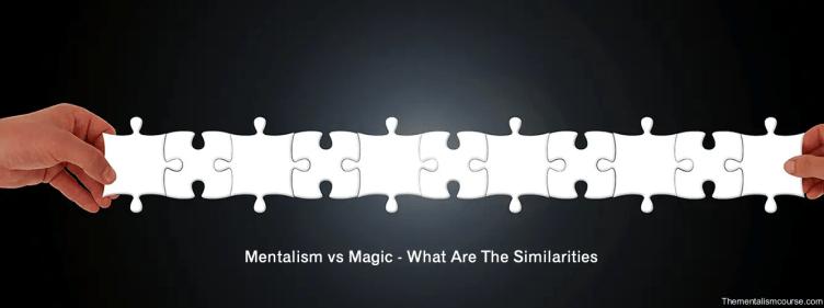 Mentalism vs Magic - What are the similarities
