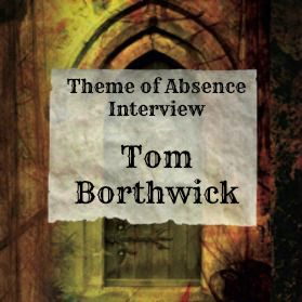 Interview with author Tom Borthwick at Theme of Absence