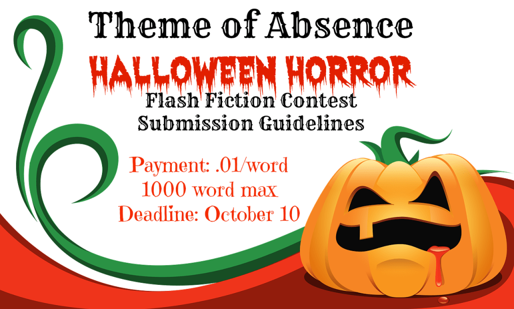 Theme of Absence Halloween Horror Flash Fiction Contest. Click the link for guidelines.