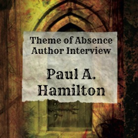 10 Questions with author Paul A. Hamilton at Theme of Absence