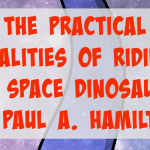 The Practical Realities of Riding a Space Dinosaur by Paul A. Hamilton