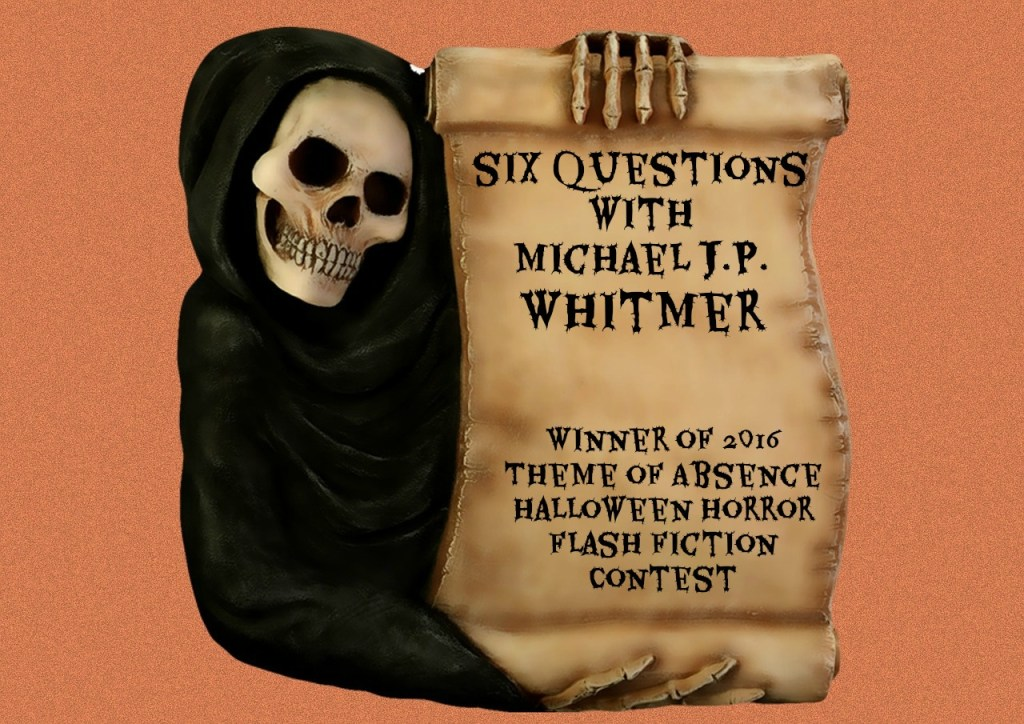 6 Questions with the winner of our 2016 Halloween Horror Flash Fiction Contest, Michael J.P. Whitmer.