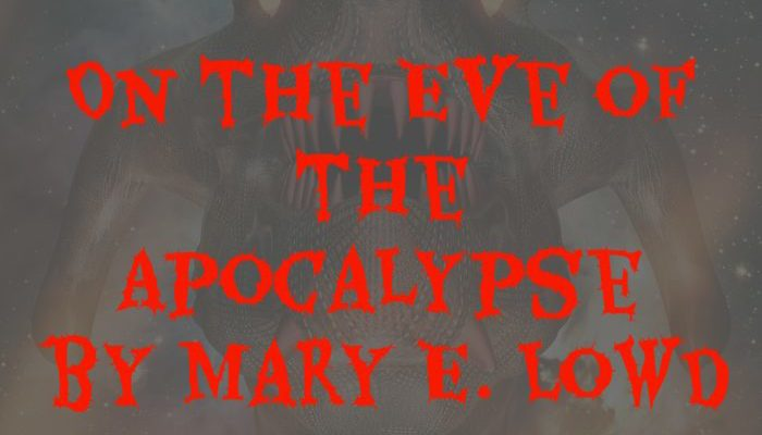 On the Eve of the Apocalypse by Mary E. Lowd