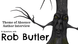 10 Questions with author Rob Butler at Theme of Absence . com.