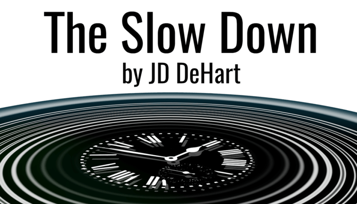 The Slow Down by JD DeHart