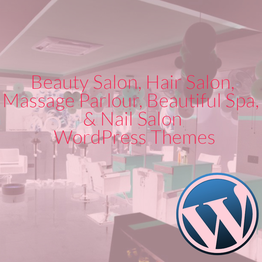 27+ Beauty Salon, Hair Salon, Massage Parlour, Beautiful Spa,  & Nail Salon WordPress Themes 2018