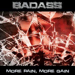Badass: More Pain, More Gain Release date: April 15th, 2017 Label: Lion Music (digital distribution)