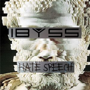 Ibyss : 'Hate Speech' CD and Digital German Industrial-Metal January 31st 2017 self release