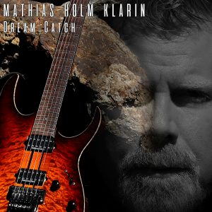 "Mathias Holm Klarin : ""Dream Catch"" CD 31 August 2017 Lion Music Records."