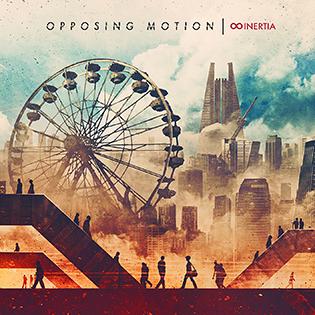 """Opposing Motion : """"Inertia"""" CD & Digital 21th September 2017 Lion Music Records."""