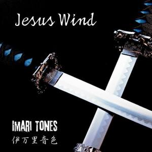 "Imari Tones : ""Jesus Wind"" CD & Digital 16th November 2017 Sel Release."