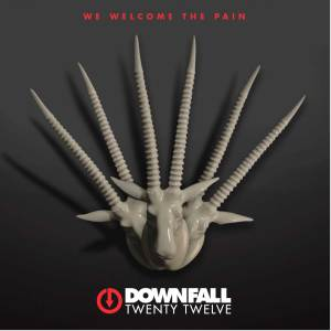 "Downfall 2012 : ""We Welcome The Pain"" CD & Digital 27 September 2018 self released."