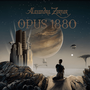 "Alexandra-Zener : ""Opus 1880"" CD & Digital 24th September Self Released."