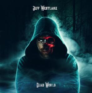 "Jeff Westlake : ""Dead World"" Digital & CD 30th November 2018 RFL Records."
