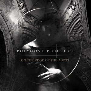 "Polynove-pole : ""On the Edge Of the Abyss"" Digipack Double CD November 2018 Moon records."
