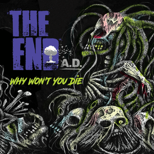 "The-End-A.D. :""Why Won't YouDie"" Digital single July 2019 Fastball Music."