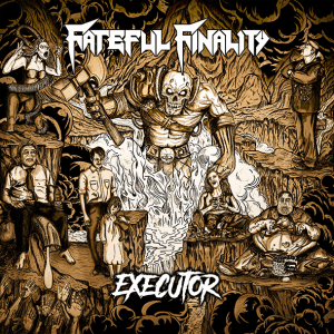 "Fateful Finality : ""Executor"" Digipack CD 11th October 2019 Fastball Records."
