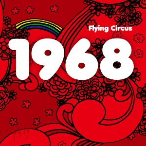 "Flying Circus : ""1968"" Digipak CD 27th March 2020 Fastball Music."