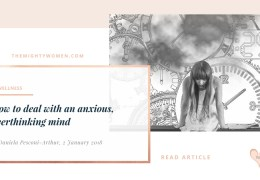 How to deal with an anxious, overthinking mind ~ Daniela Pesconi-Arthur ~ The Mighty Women