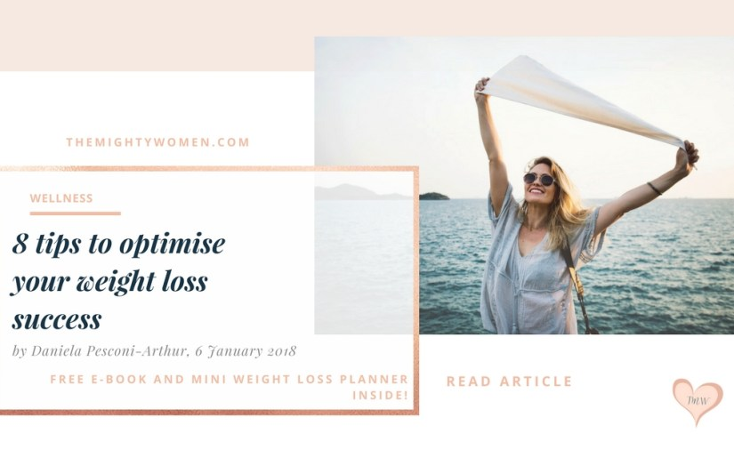 8 tips to optimise your weight loss success ~ Daniela Pesconi-Arthur ~ The Mighty Women