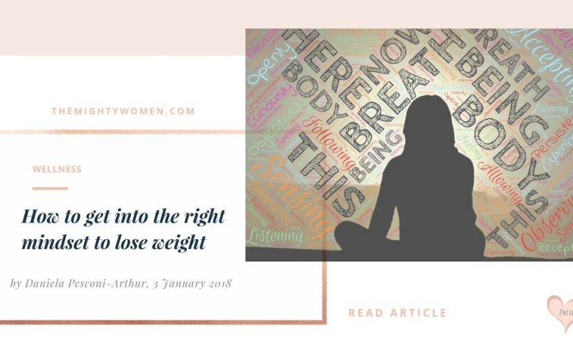 How to get into the right mindset to lose weight ~ Daniela Pesconi-Arthur ~ The Mighty Women