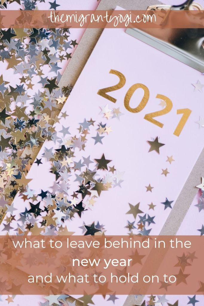 New Years 2021 Pinterest Graphic - What to leave behind in the new year, and what to hold on to.