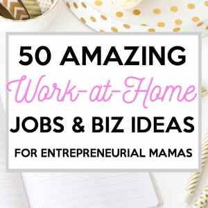 50 Online Jobs and Work-From-Home Business Ideas for Moms