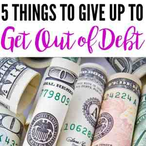 5 Things to Give Up to Get Out of Debt