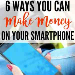6 Ways You Can Make Money On Your Smartphone