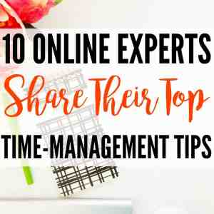 10 Online Experts Share Their Top Time-Management Tips