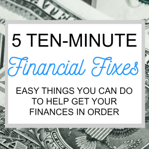 5 Ten-Minute Financial Fixes – Easy Ways to Help Get Your Finances in Order