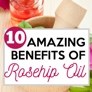10 Amazing Benefits of Rosehip Oil