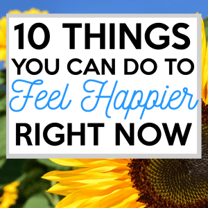 10 Things You Can Do To Feel Happier Right Now