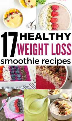 17 Healthy Weight Loss Smoothie Recipes