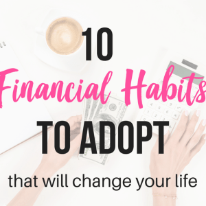 10 Financial Habits to Adopt That Will Change Your Life