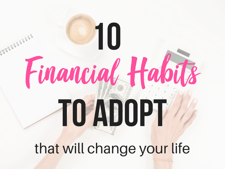 10 financial habits to adopt that will change your life. | saving money | money | finance | budget | money saving tips #money #finance #budget#savemoney