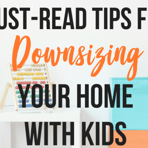 Must-Read Tips for Downsizing Your Home With Kids