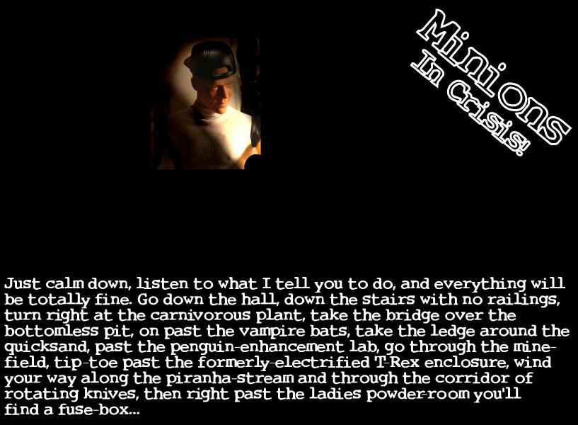 """""""If it's too dark when you get there, just stick your finger in the fuse socket, and you should be able to see by your own glow..."""""""