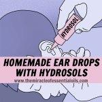 DIY Homemade Ear Drops with Natural Hydrosols