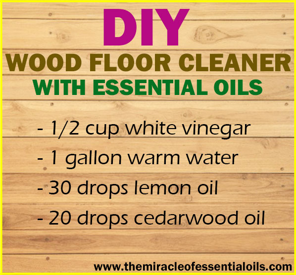 DIY Essential Oil Wood Floor Cleaner - DIY Essential Oil Wood Floor Cleaner - The Miracle Of Essential Oils