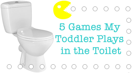 5 games my toddler plays in the toilet