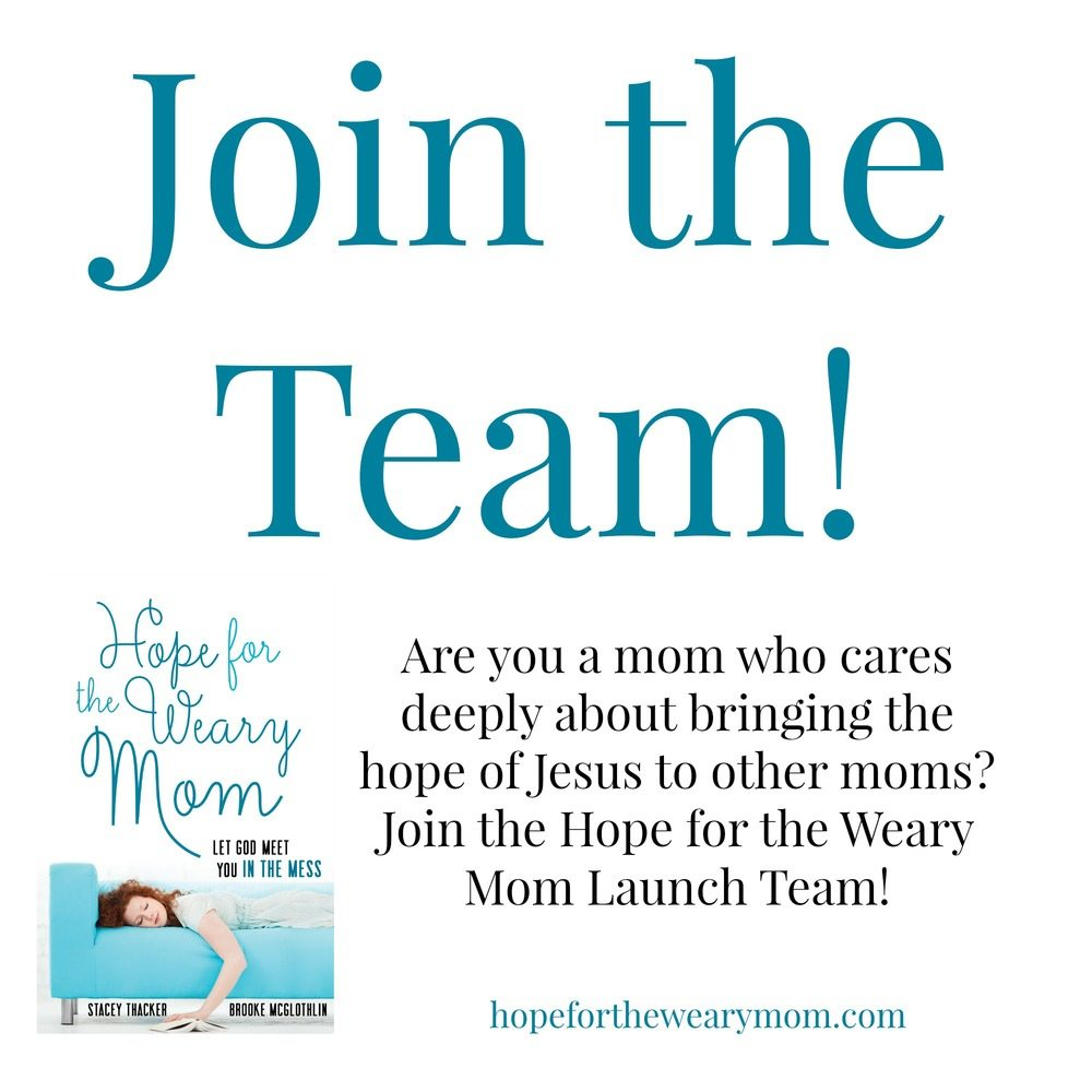 Are you a mom who cares deeply about sharing the hope of Jesus with other moms? Join Stacey Thacker and Brooke McGlothlin on the Hope for the Weary Mom launch team! Click the link for details!