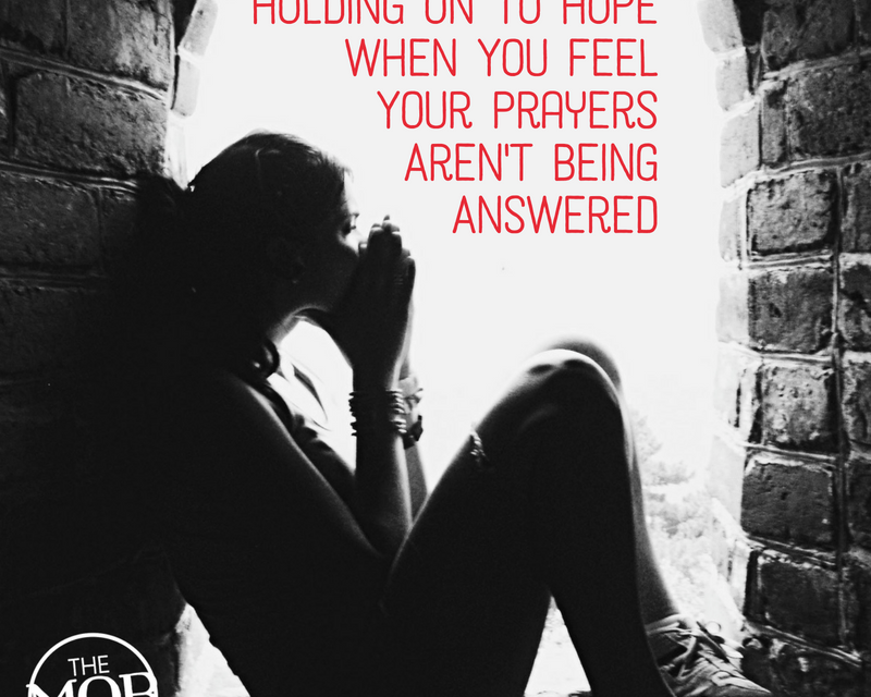 Holding On to Hope When You Feel Your Prayers Aren't Being Answered