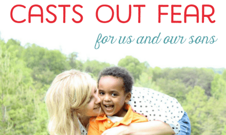 Perfect Love Casts Out Fear (for us and our sons)